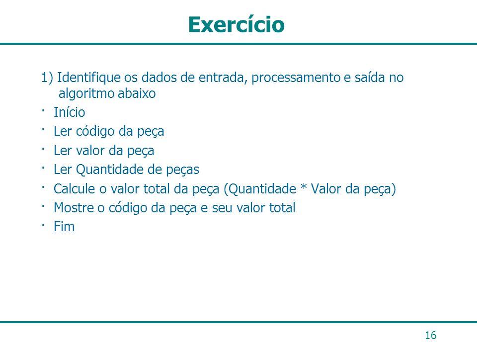 Exercício 1) Identifique os dados de entrada, processamento e saída no algoritmo abaixo. · Início.