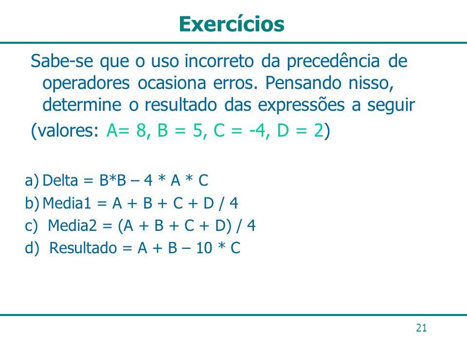 Exercícios Sabe-se que o uso incorreto da precedência de operadores ocasiona erros. Pensando nisso, determine o resultado das expressões a seguir.