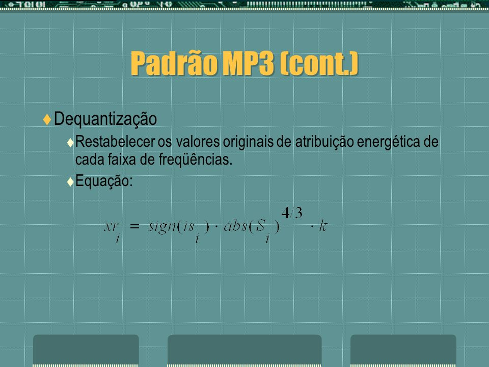 Padrão MP3 (cont.) Dequantização