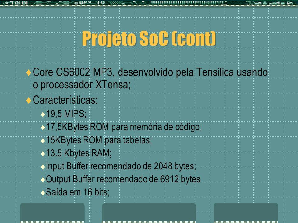 Projeto SoC (cont) Core CS6002 MP3, desenvolvido pela Tensilica usando o processador XTensa; Características: