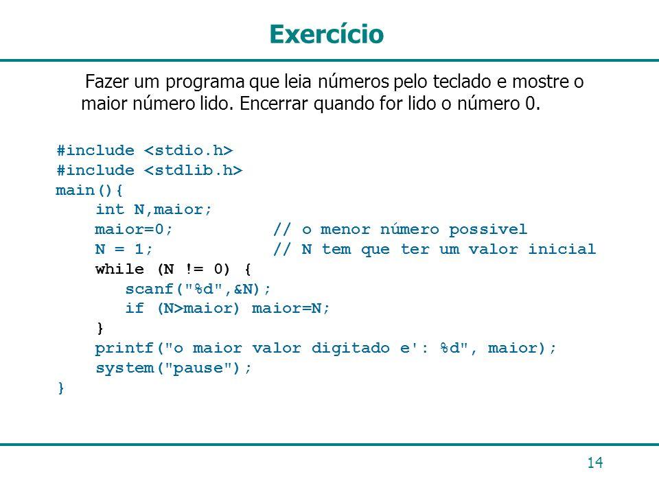 Exercício Fazer um programa que leia números pelo teclado e mostre o maior número lido. Encerrar quando for lido o número 0.