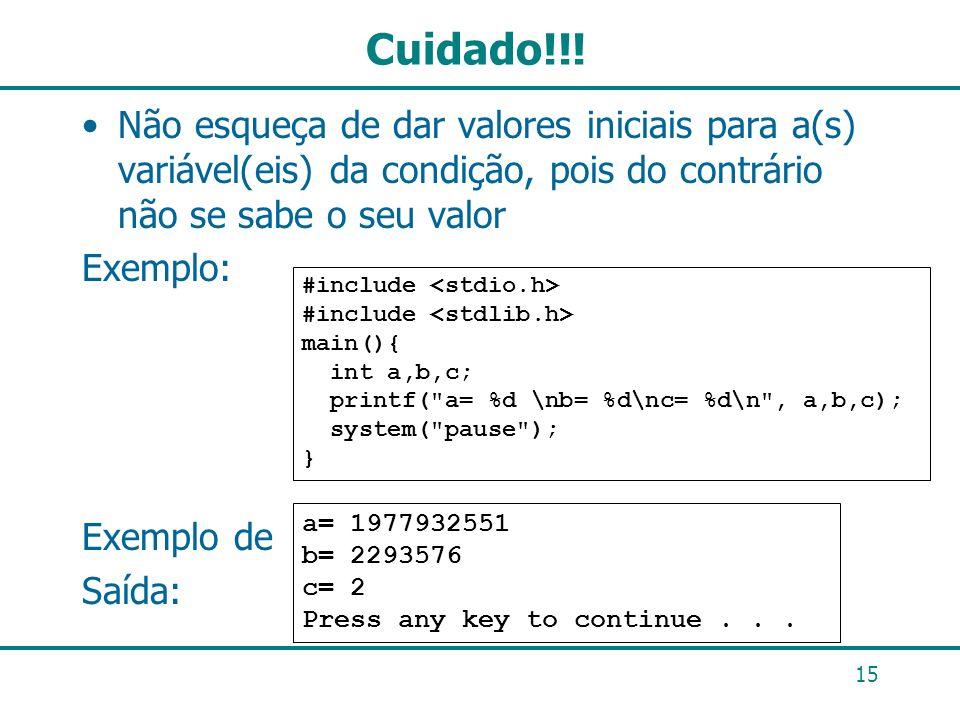 Cuidado!!! Não esqueça de dar valores iniciais para a(s) variável(eis) da condição, pois do contrário não se sabe o seu valor.