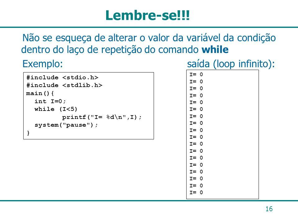 Lembre-se!!! Não se esqueça de alterar o valor da variável da condição dentro do laço de repetição do comando while.