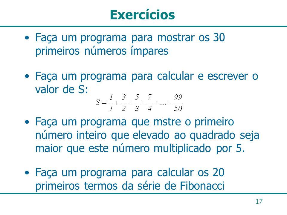 Exercícios Faça um programa para mostrar os 30 primeiros números ímpares. Faça um programa para calcular e escrever o valor de S: