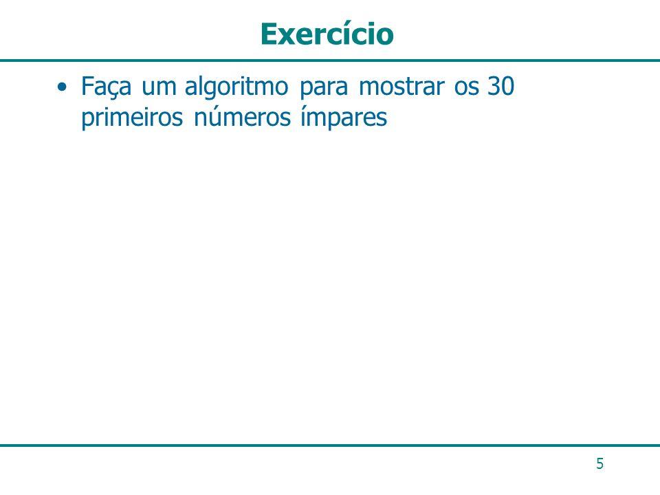 Exercício Faça um algoritmo para mostrar os 30 primeiros números ímpares