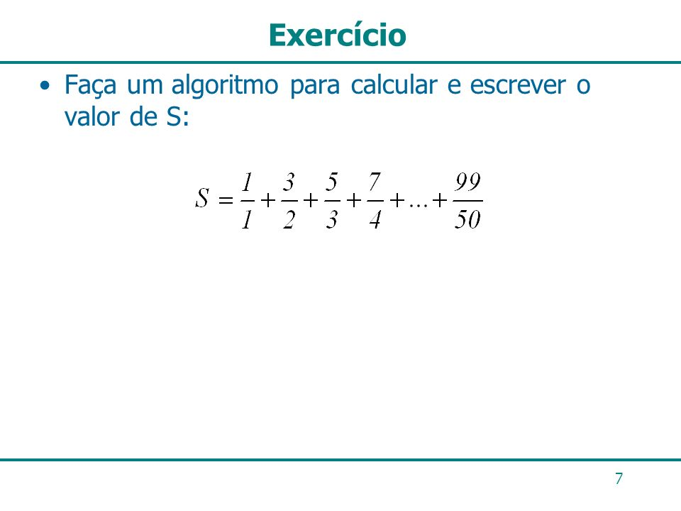 Exercício Faça um algoritmo para calcular e escrever o valor de S: