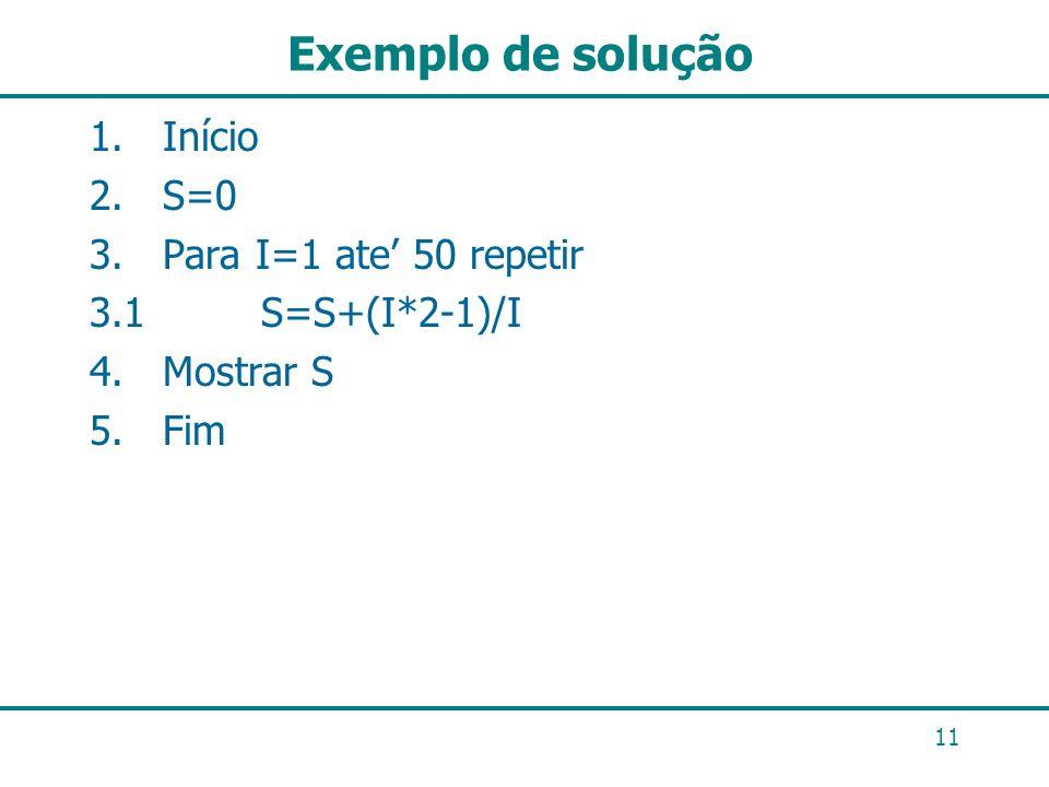 Exemplo de solução 1. Início 2. S=0 3. Para I=1 ate' 50 repetir