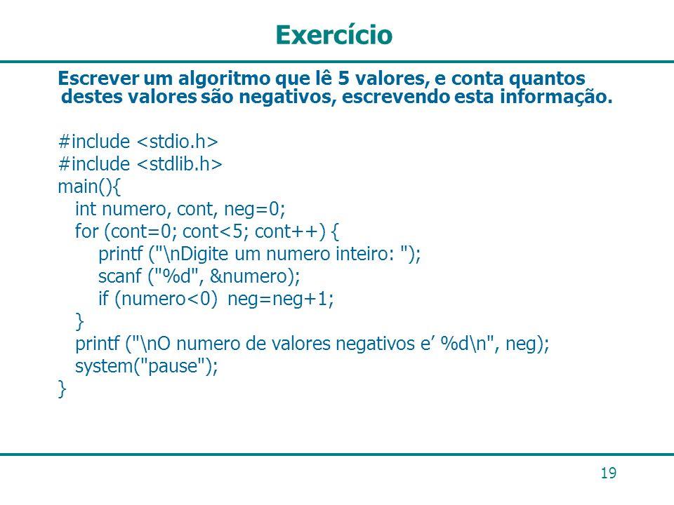 ExercícioEscrever um algoritmo que lê 5 valores, e conta quantos destes valores são negativos, escrevendo esta informação.