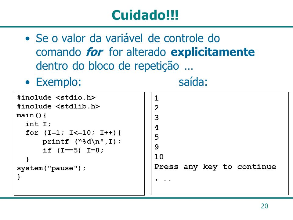 Cuidado!!!Se o valor da variável de controle do comando for for alterado explicitamente dentro do bloco de repetição …