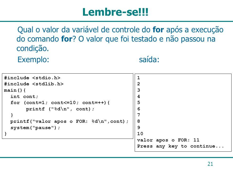 Lembre-se!!! Qual o valor da variável de controle do for após a execução do comando for O valor que foi testado e não passou na condição.