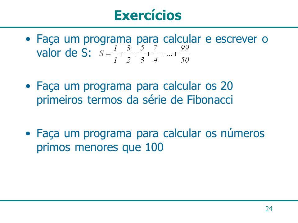 Exercícios Faça um programa para calcular e escrever o valor de S: