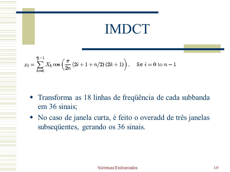 IMDCT Transforma as 18 linhas de freqüência de cada subbanda em 36 sinais;