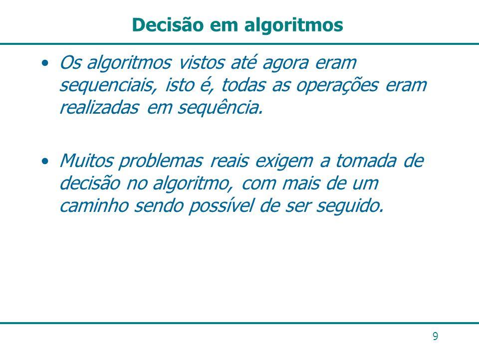 Decisão em algoritmosOs algoritmos vistos até agora eram sequenciais, isto é, todas as operações eram realizadas em sequência.