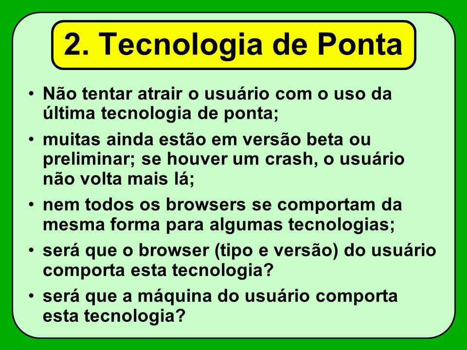 2. Tecnologia de Ponta Não tentar atrair o usuário com o uso da última tecnologia de ponta;
