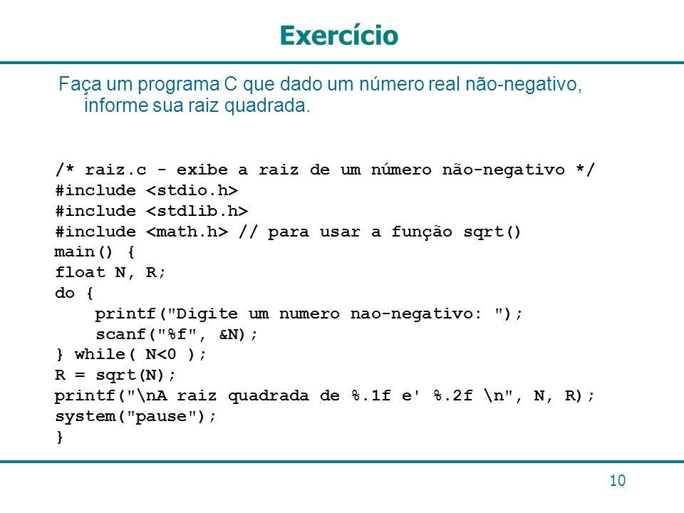Exercício Faça um programa C que dado um número real não-negativo, informe sua raiz quadrada. /* raiz.c - exibe a raiz de um número não-negativo */