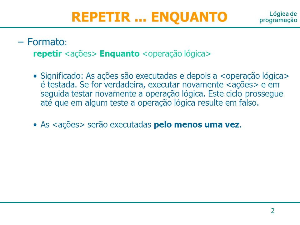 REPETIR ... ENQUANTO Formato: