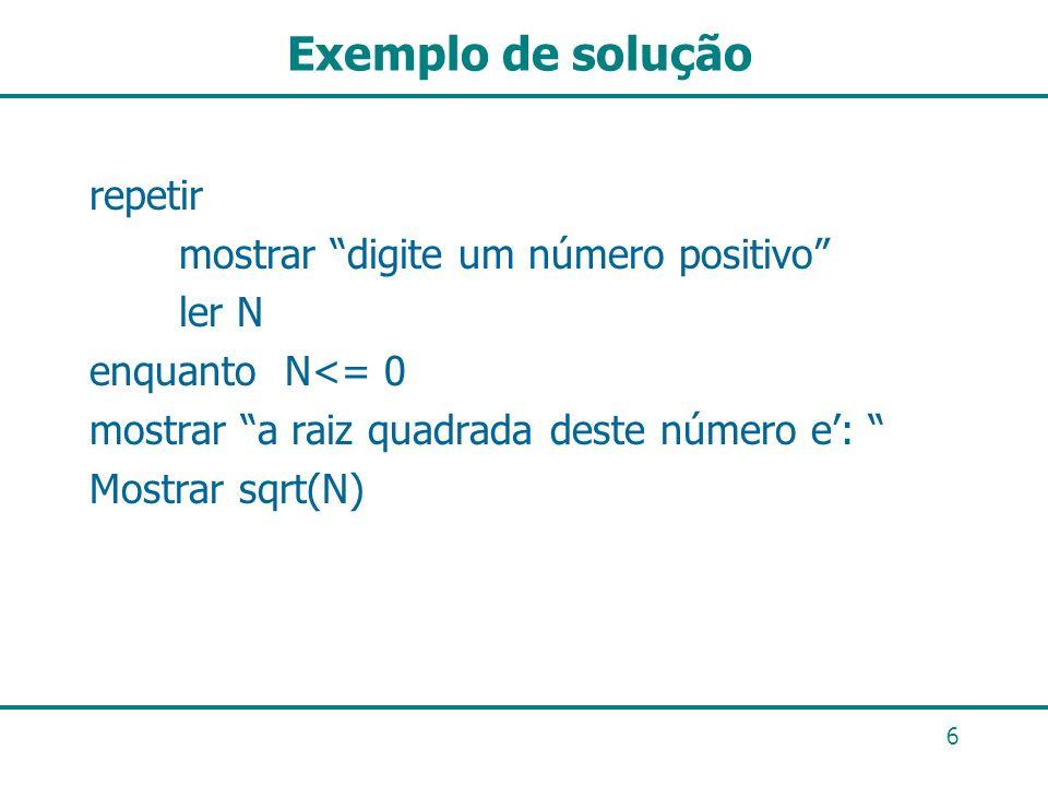 Exemplo de solução repetir mostrar digite um número positivo ler N
