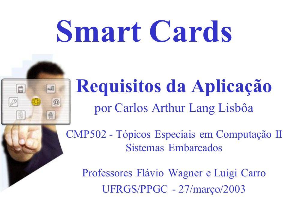 Smart Cards Requisitos da Aplicação por Carlos Arthur Lang Lisbôa