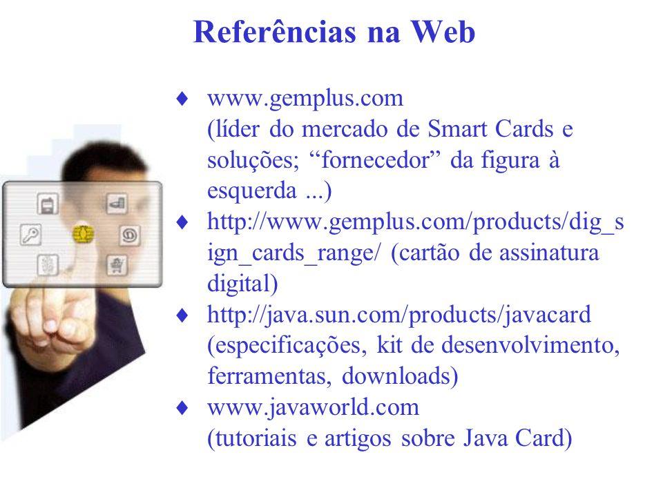 Referências na Web www.gemplus.com. (líder do mercado de Smart Cards e soluções; fornecedor da figura à esquerda ...)