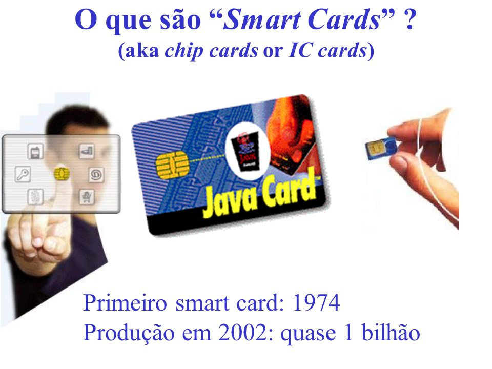 O que são Smart Cards (aka chip cards or IC cards)