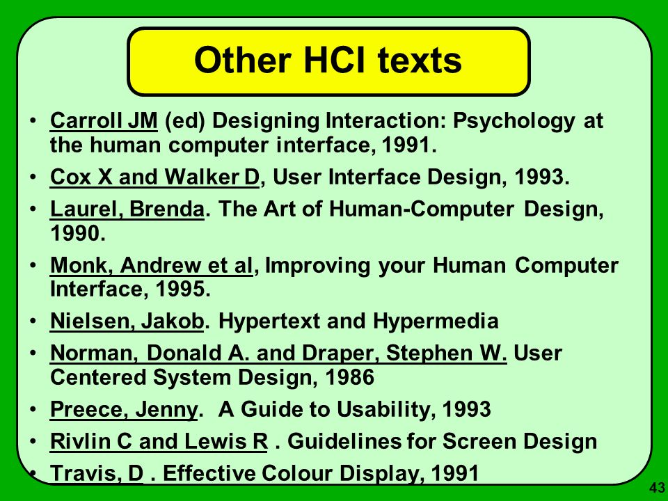 Other HCI textsCarroll JM (ed) Designing Interaction: Psychology at the human computer interface, 1991.