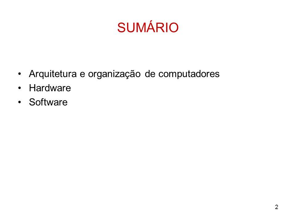 SUMÁRIO Arquitetura e organização de computadores Hardware Software