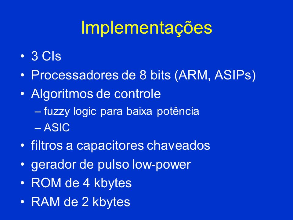 Implementações 3 CIs Processadores de 8 bits (ARM, ASIPs)