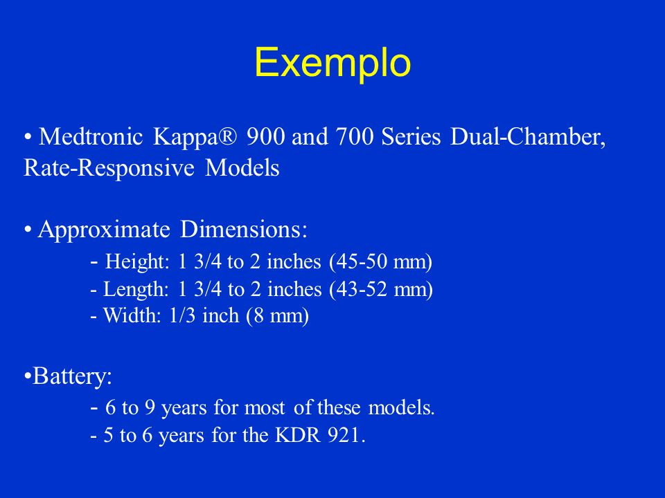 Exemplo Medtronic Kappa® 900 and 700 Series Dual-Chamber, Rate-Responsive Models. Approximate Dimensions: