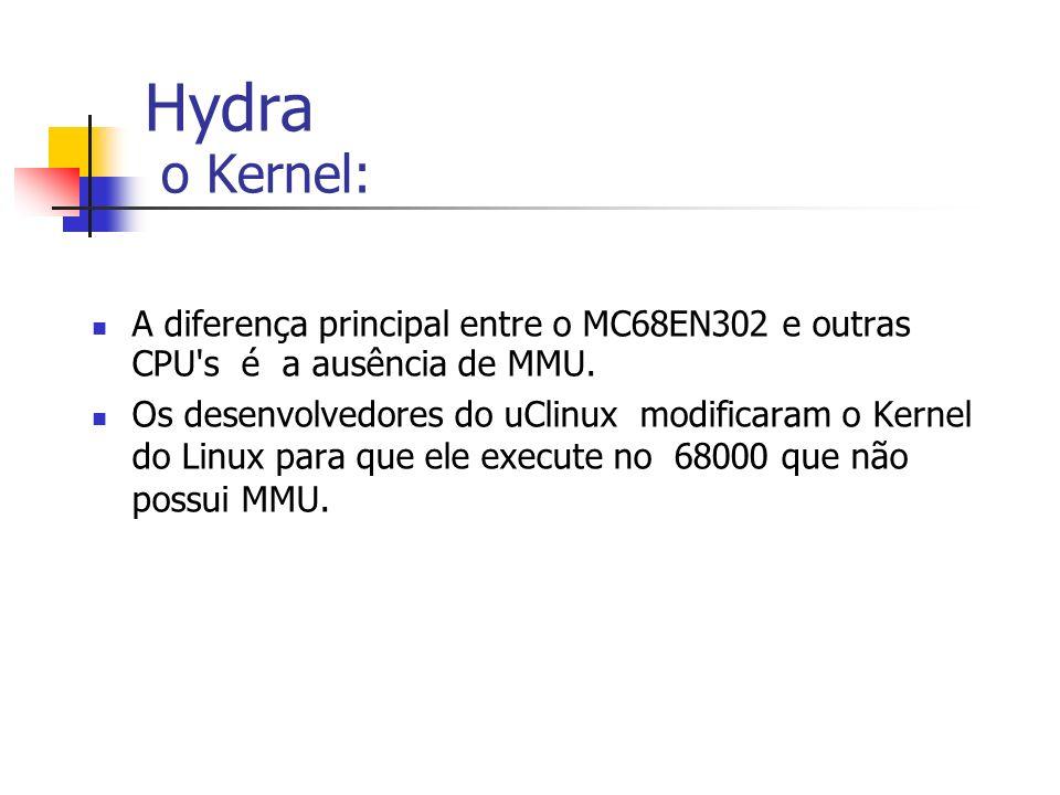 Hydra o Kernel: A diferença principal entre o MC68EN302 e outras CPU s é a ausência de MMU.