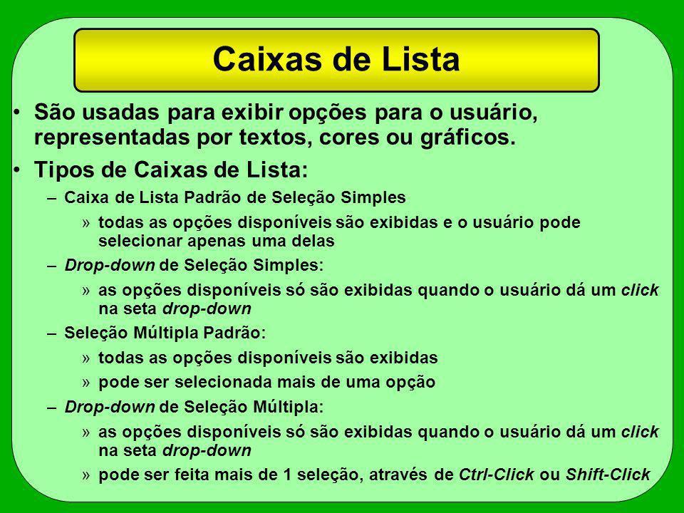 Caixas de Lista São usadas para exibir opções para o usuário, representadas por textos, cores ou gráficos.