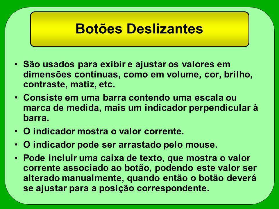 Botões Deslizantes São usados para exibir e ajustar os valores em dimensões contínuas, como em volume, cor, brilho, contraste, matiz, etc.