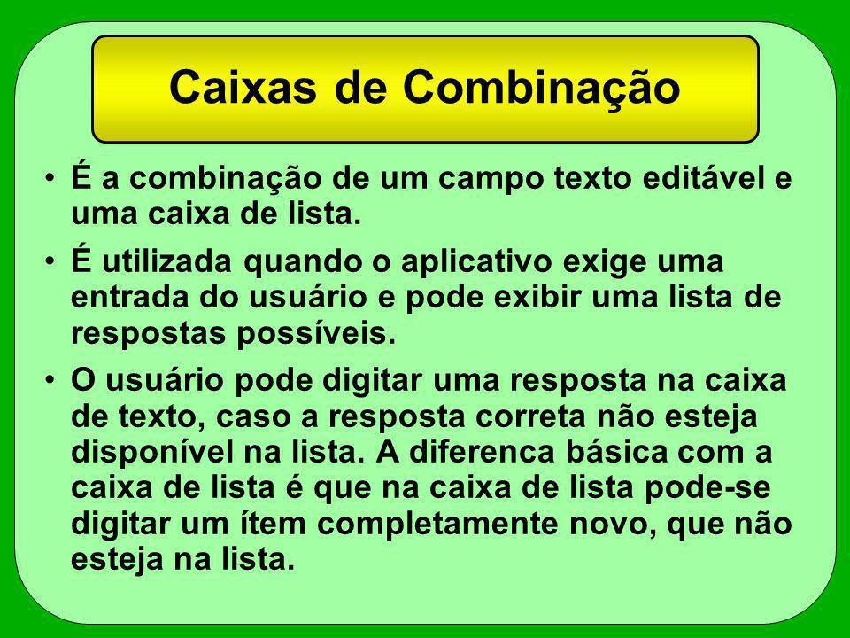 Caixas de Combinação É a combinação de um campo texto editável e uma caixa de lista.