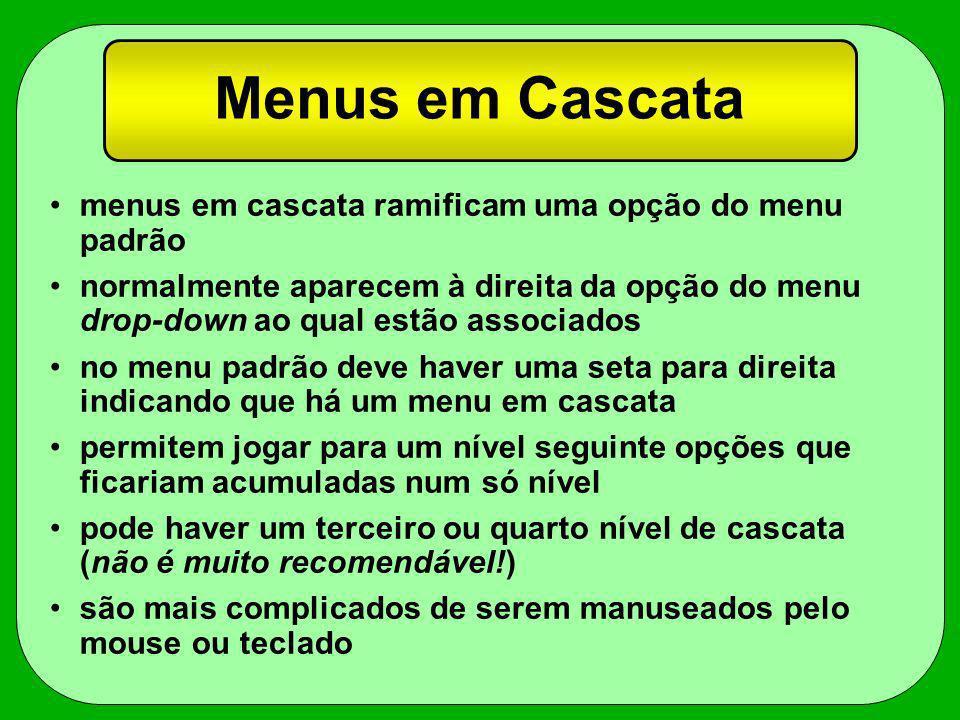Menus em Cascata menus em cascata ramificam uma opção do menu padrão