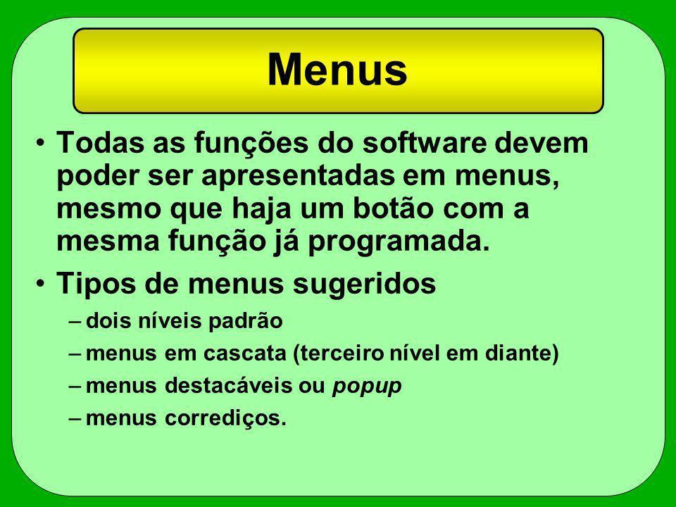 Menus Todas as funções do software devem poder ser apresentadas em menus, mesmo que haja um botão com a mesma função já programada.