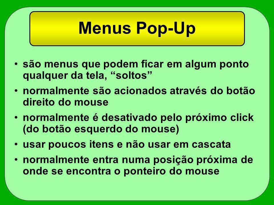 Menus Pop-Up são menus que podem ficar em algum ponto qualquer da tela, soltos normalmente são acionados através do botão direito do mouse.