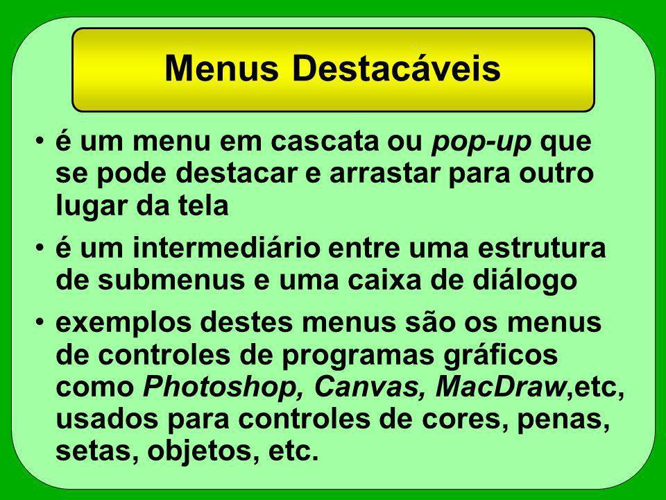 Menus Destacáveis é um menu em cascata ou pop-up que se pode destacar e arrastar para outro lugar da tela.