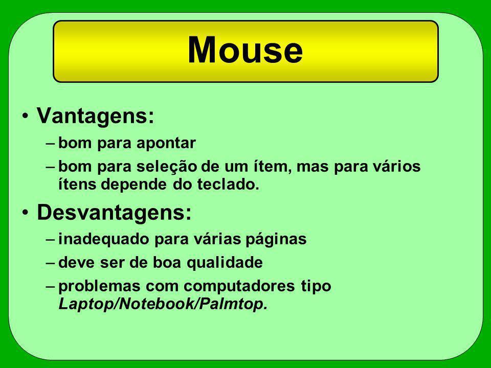 Mouse Vantagens: Desvantagens: bom para apontar