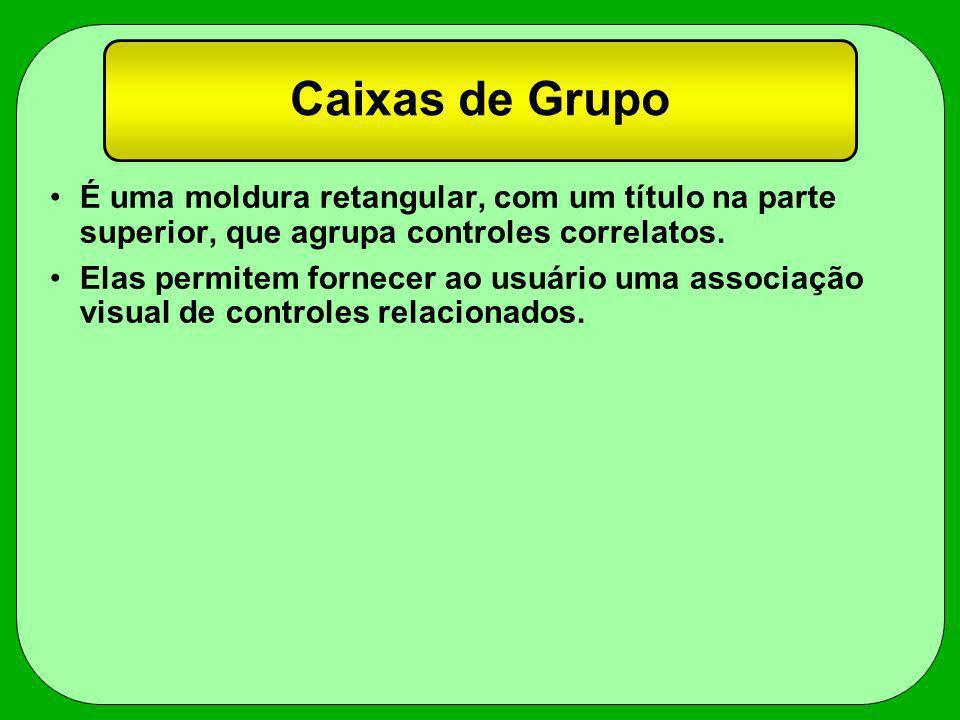 Caixas de Grupo É uma moldura retangular, com um título na parte superior, que agrupa controles correlatos.