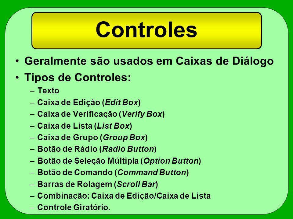 Controles Geralmente são usados em Caixas de Diálogo