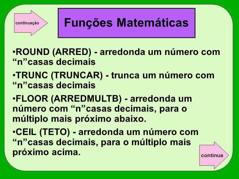 Funções Matemáticas continuação. ROUND (ARRED) - arredonda um número com n casas decimais.