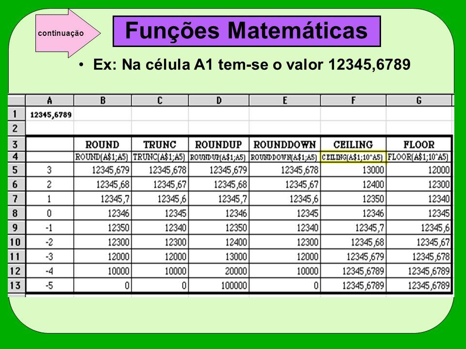 Funções Matemáticas Ex: Na célula A1 tem-se o valor 12345,6789