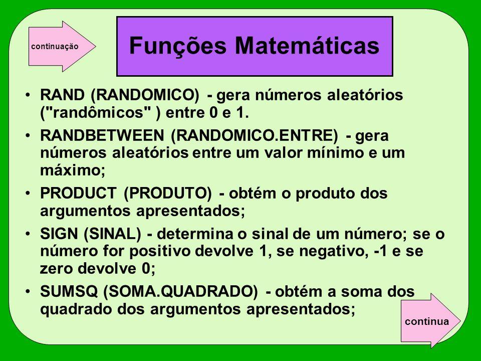 Funções Matemáticas continuação. RAND (RANDOMICO) - gera números aleatórios ( randômicos ) entre 0 e 1.