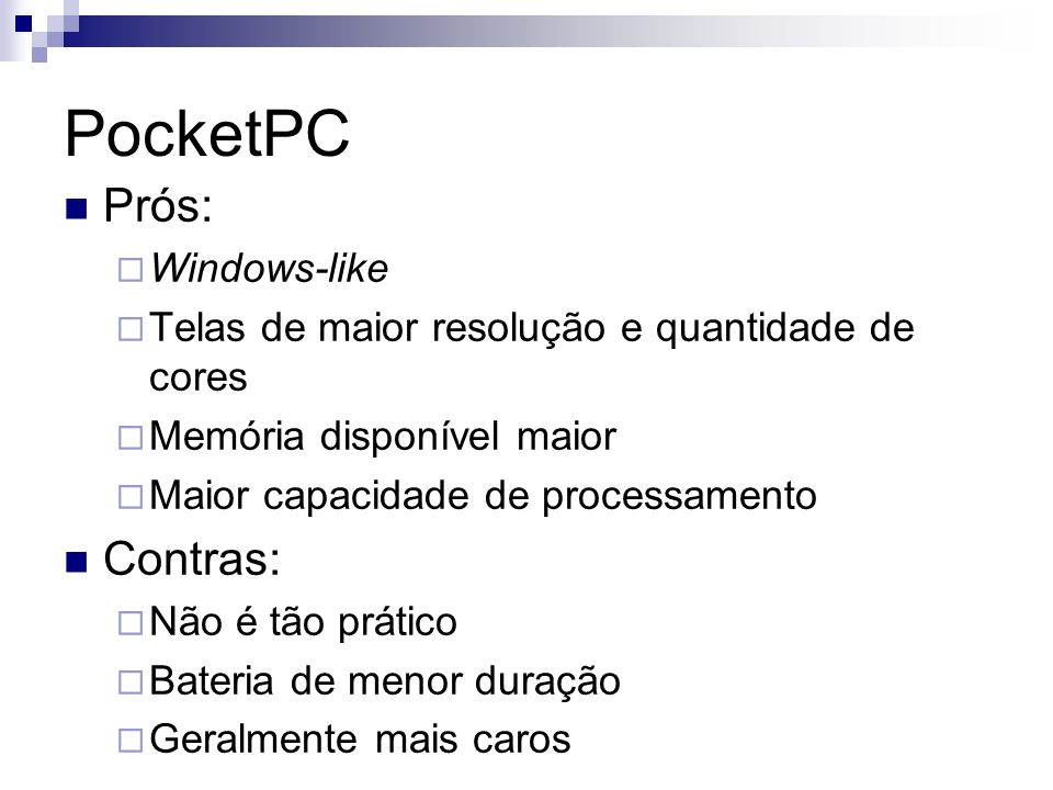 PocketPC Prós: Contras: Windows-like