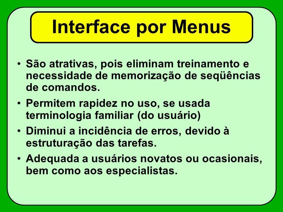 Interface por Menus São atrativas, pois eliminam treinamento e necessidade de memorização de seqüências de comandos.