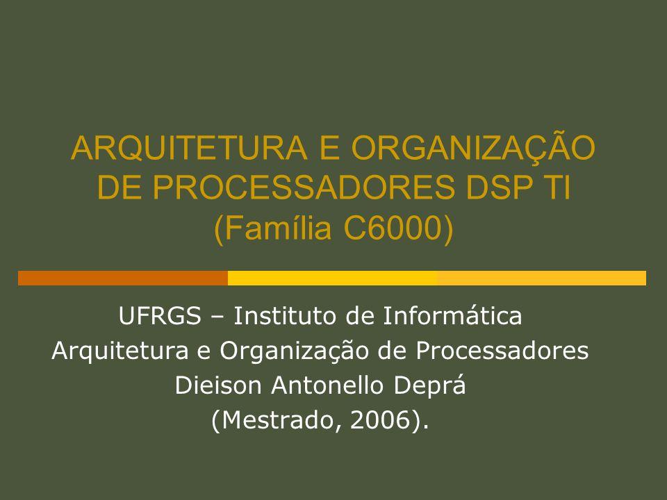 ARQUITETURA E ORGANIZAÇÃO DE PROCESSADORES DSP TI (Família C6000)