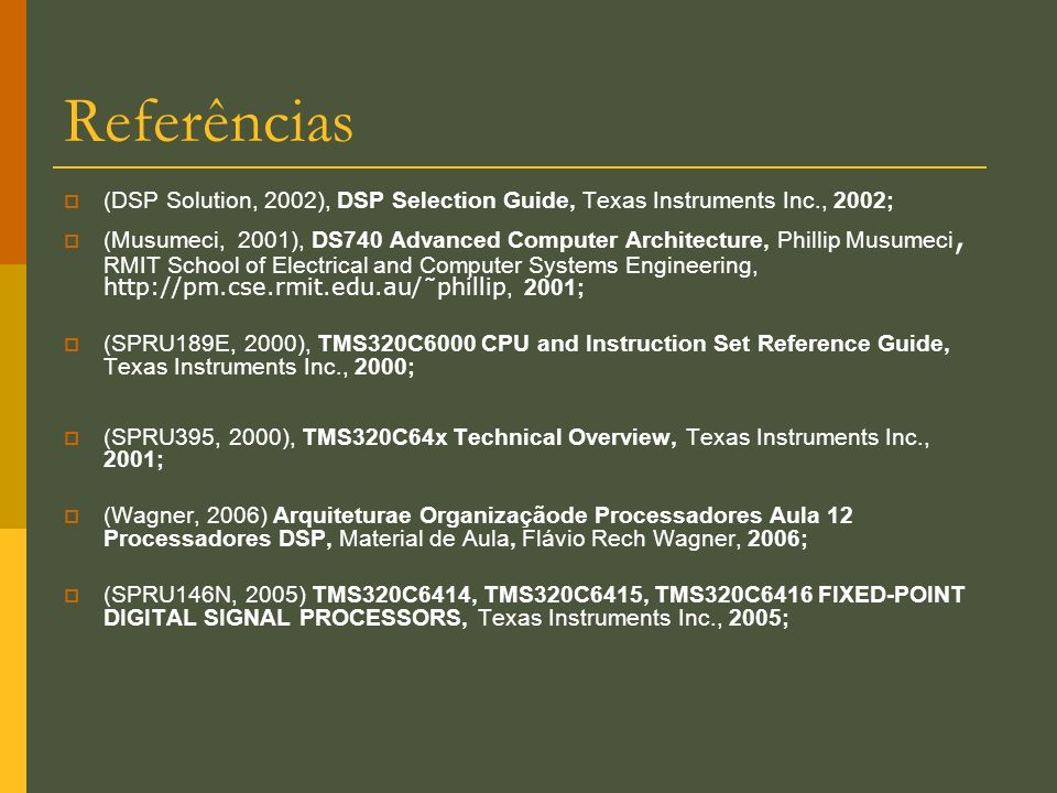 Referências(DSP Solution, 2002), DSP Selection Guide, Texas Instruments Inc., 2002;