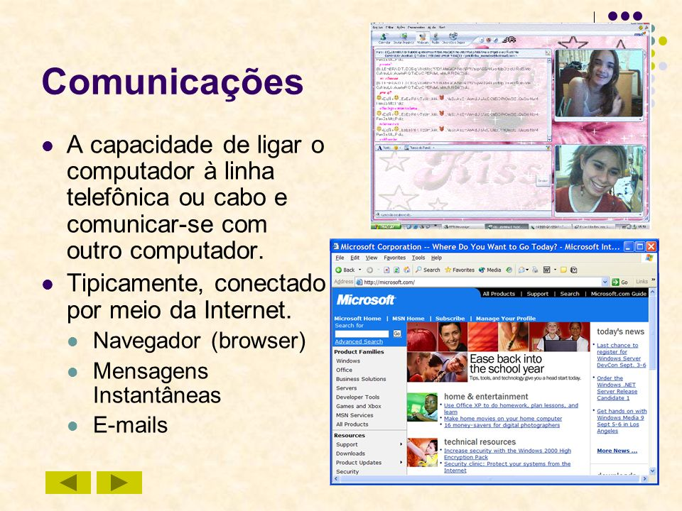 ComunicaçõesA capacidade de ligar o computador à linha telefônica ou cabo e comunicar-se com outro computador.