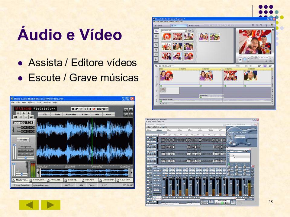 Áudio e Vídeo Assista / Editore vídeos Escute / Grave músicas
