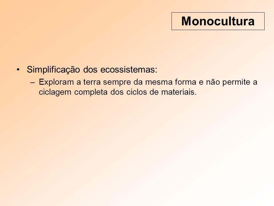 Monocultura Simplificação dos ecossistemas: