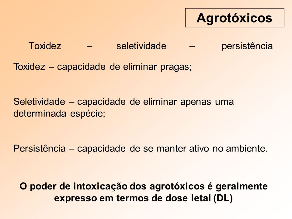 Agrotóxicos Toxidez – seletividade – persistência